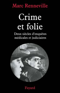 Marc Renneville Crime et folie criminologie